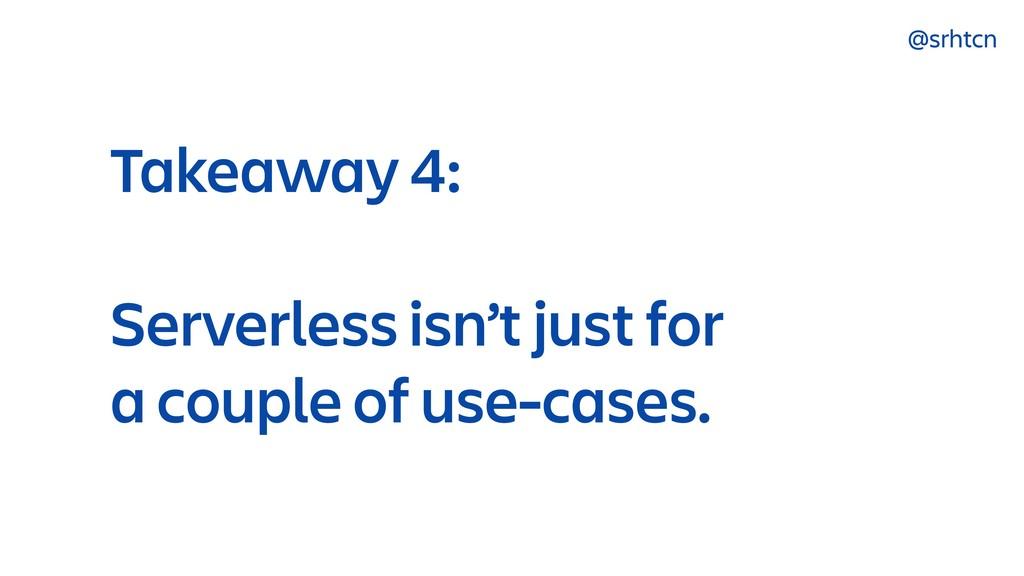 @srhtcn Takeaway 4: Serverless isn't just for ...