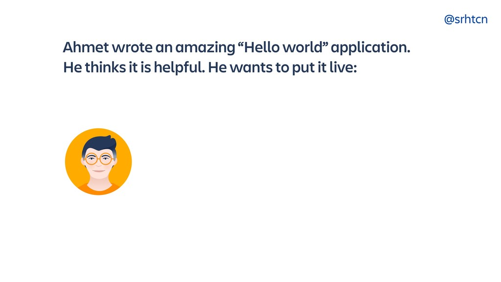 "@srhtcn Ahmet wrote an amazing ""Hello world"" ap..."