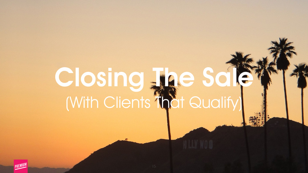 15 Closing The Sale (With Clients That Qualify)