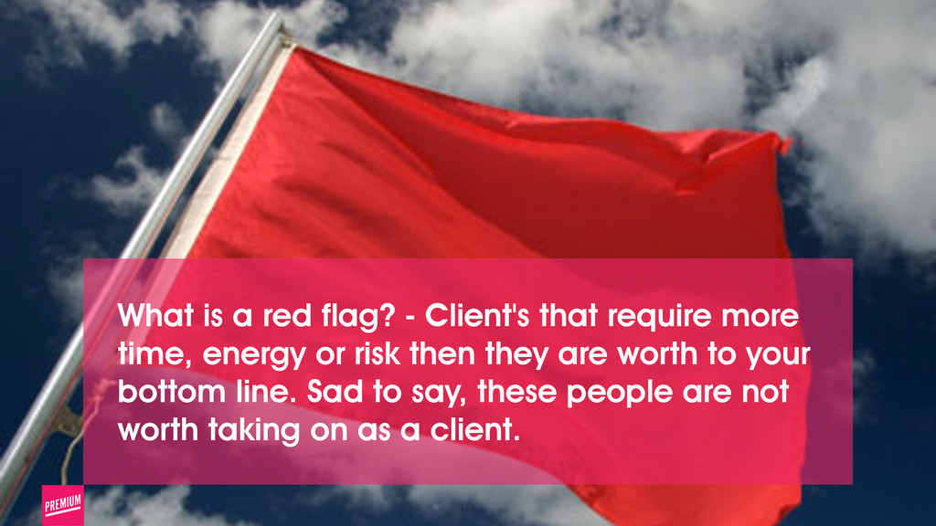 17 What is a red flag? - Client's that require ...