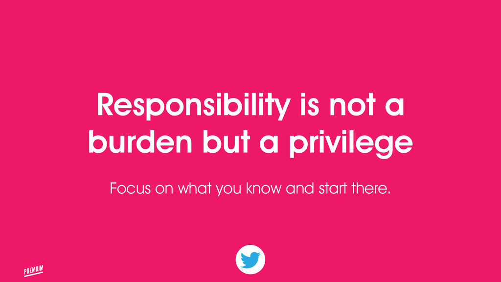 22 Responsibility is not a burden but a privile...