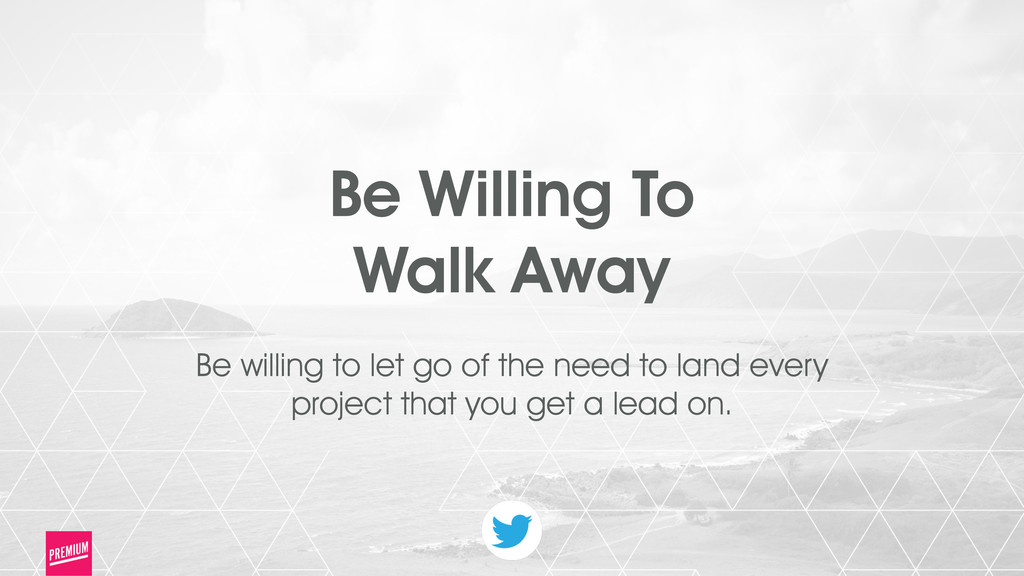 23 Be Willing To Walk Away ! Be willing to let ...