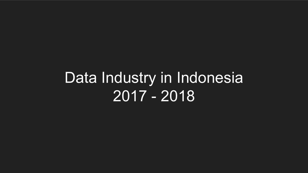 Data Industry in Indonesia 2017 - 2018