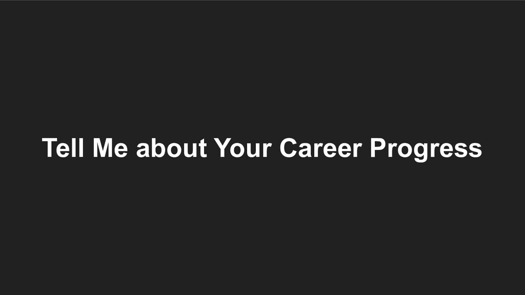 Tell Me about Your Career Progress