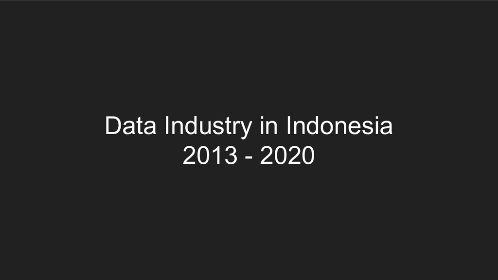 Data Industry in Indonesia 2013 - 2020