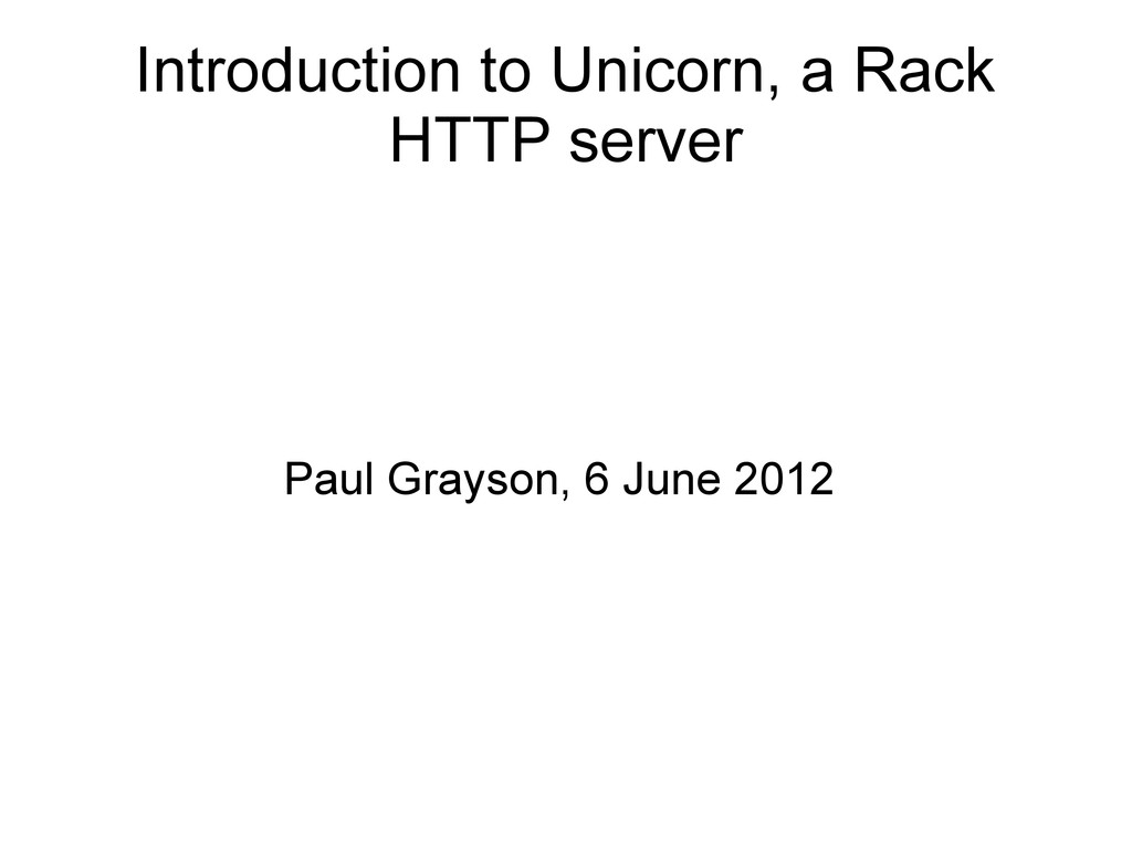 Introduction to Unicorn, a Rack HTTP server Pau...