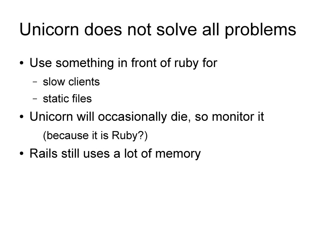 Unicorn does not solve all problems ● Use somet...