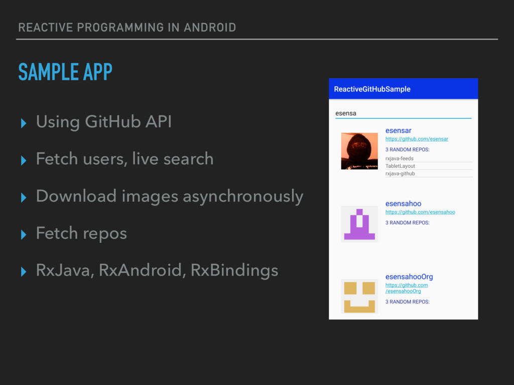 REACTIVE PROGRAMMING IN ANDROID SAMPLE APP ▸ Us...
