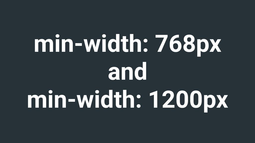 min-width: 768px and min-width: 1200px