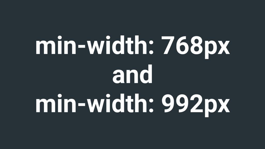 min-width: 768px and min-width: 992px