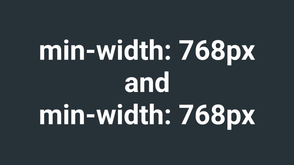 min-width: 768px and min-width: 768px