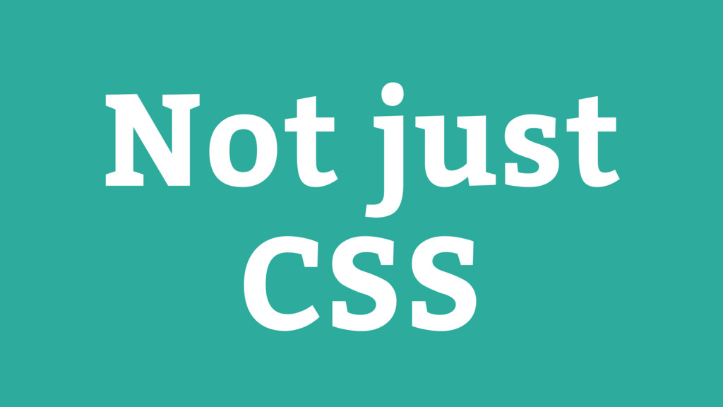Not just CSS