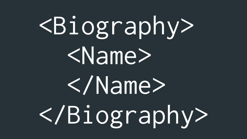 <Biography> <Name> </Name> </Biography>