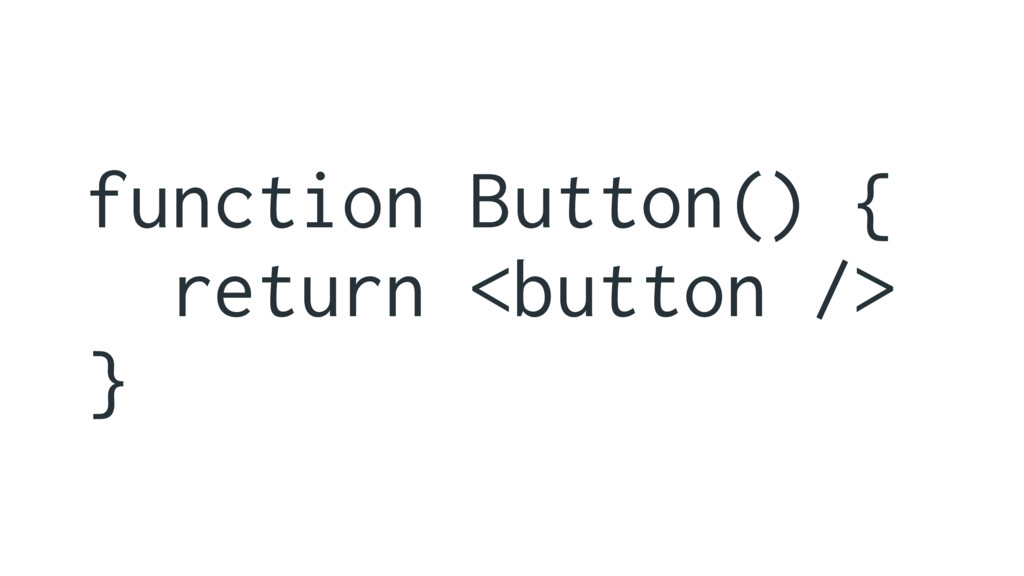 function Button() { return <button /> }