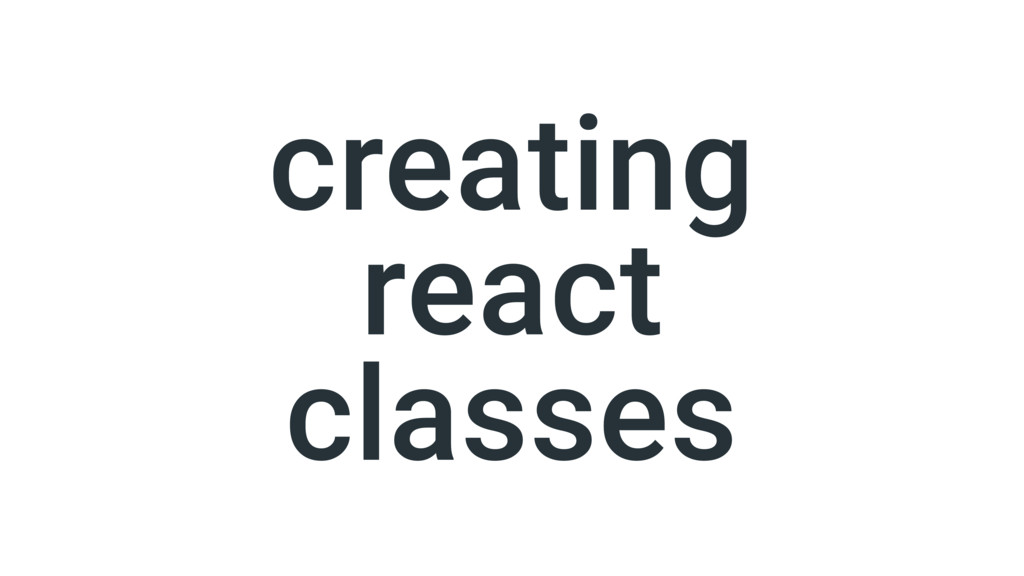 creating react classes