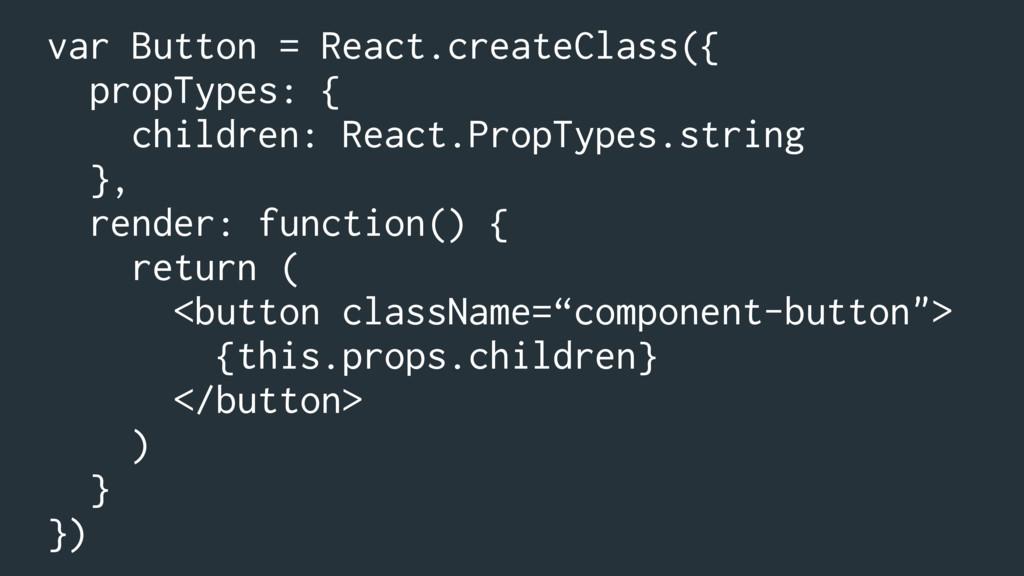 var Button = React.createClass({ propTypes: { c...