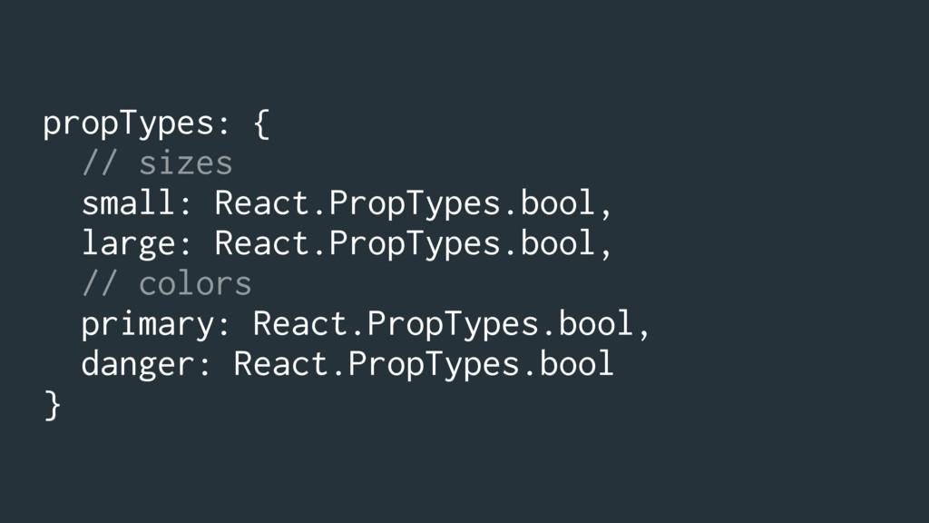 propTypes: { // sizes small: React.PropTypes.bo...