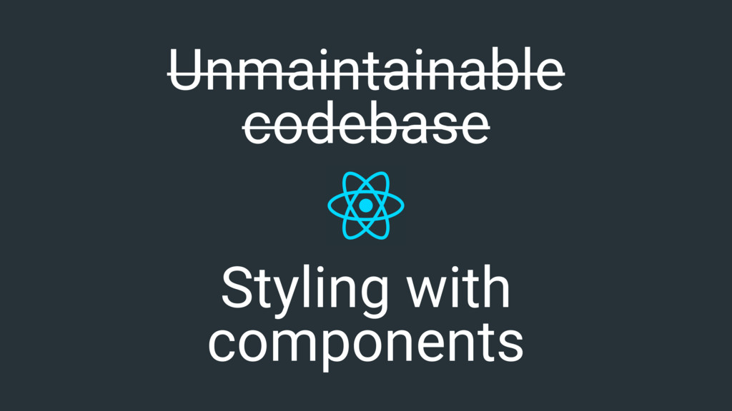 Styling with components Unmaintainable codebase
