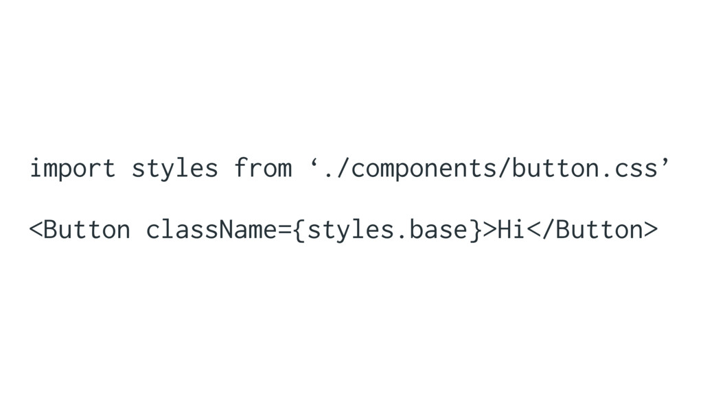 import styles from './components/button.css' <B...