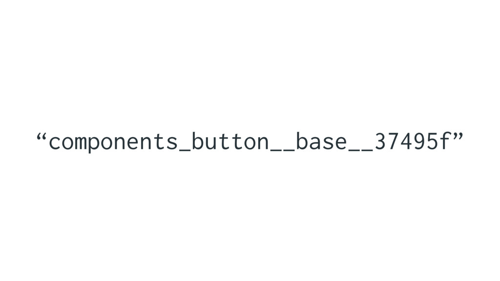 """""""components_button__base__37495f"""""""