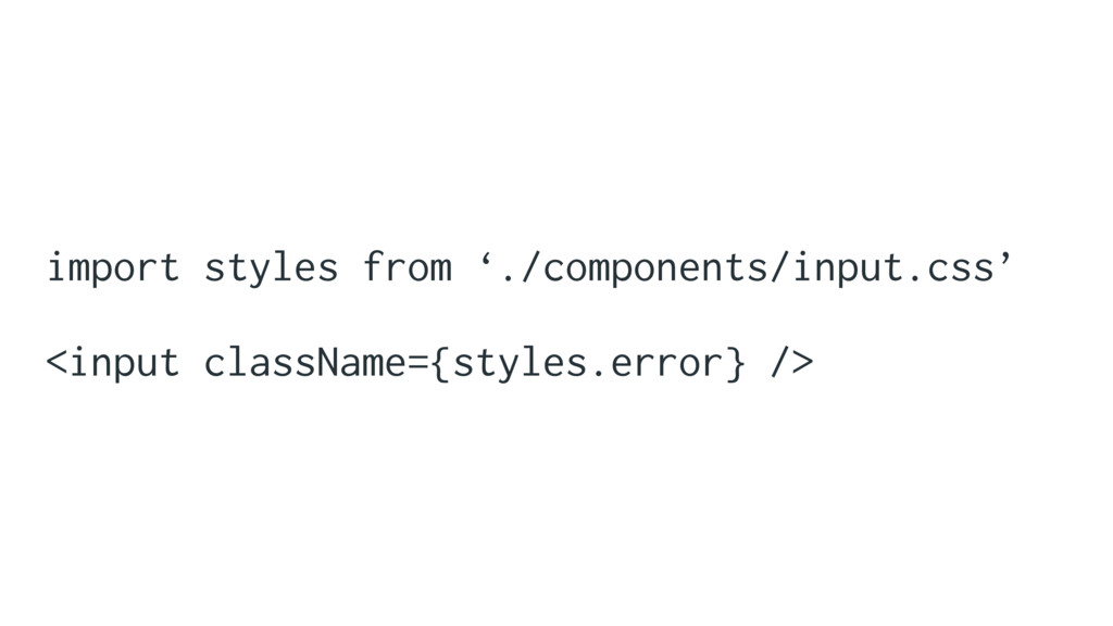 import styles from './components/input.css' <in...