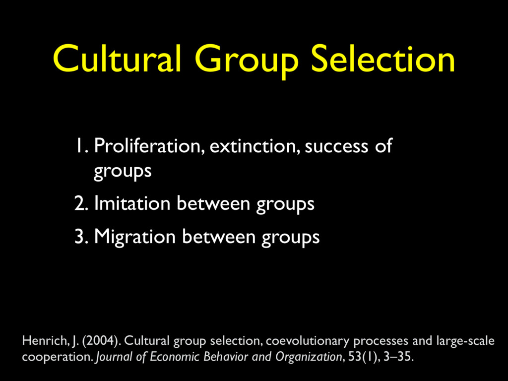 Cultural Group Selection 1. Proliferation, exti...