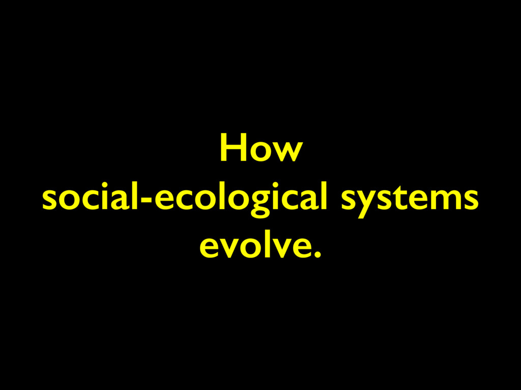 How social-ecological systems evolve.