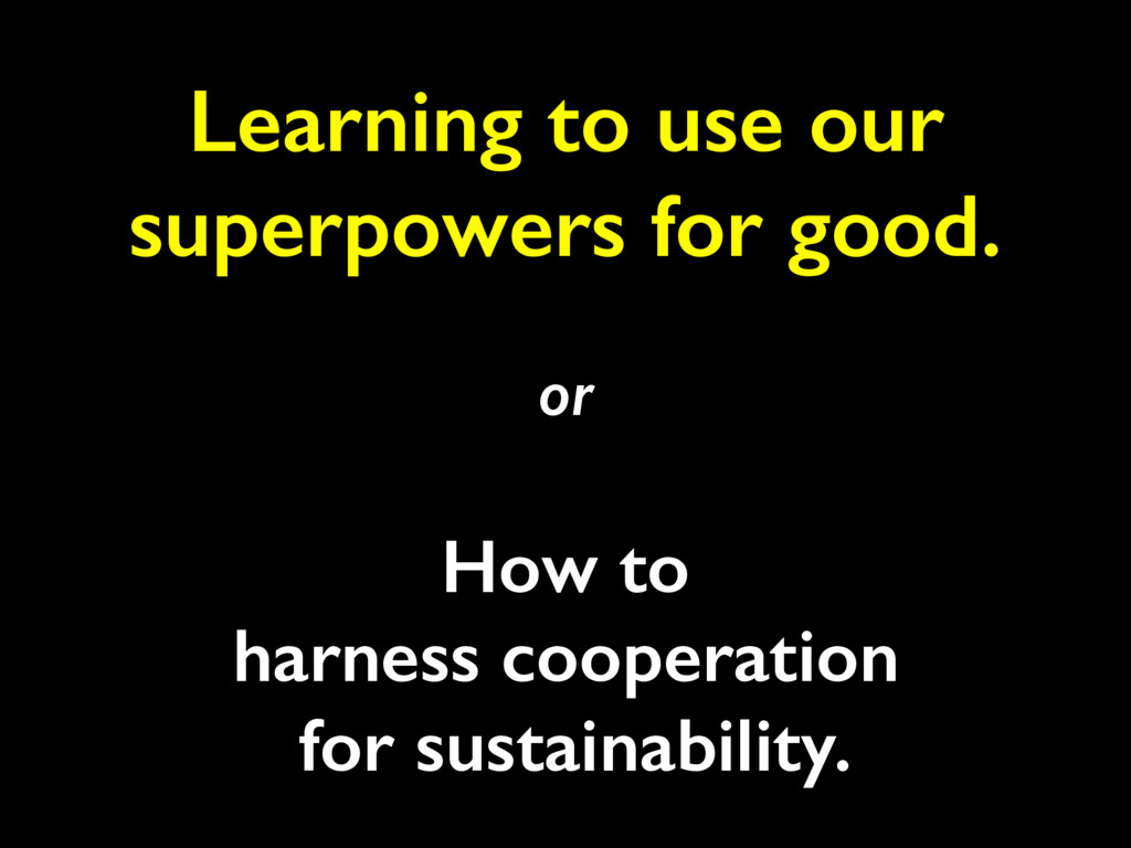 or How to harness cooperation for sustainabilit...