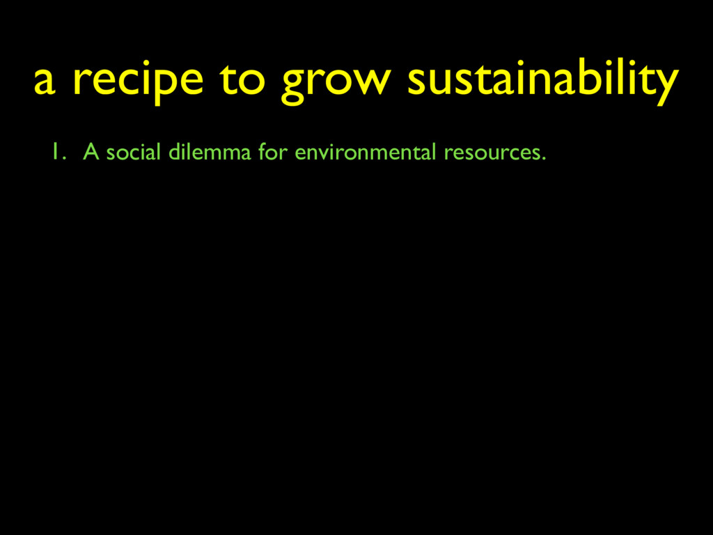 1. A social dilemma for environmental resources...
