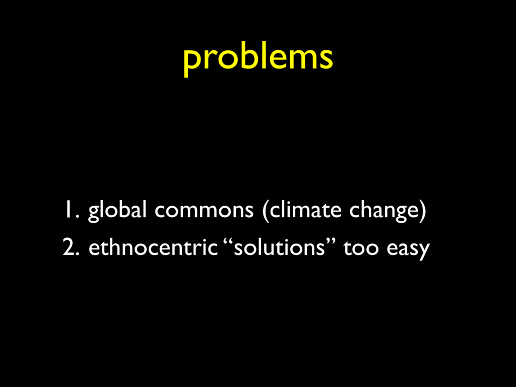 1. global commons (climate change) 2. ethnocent...