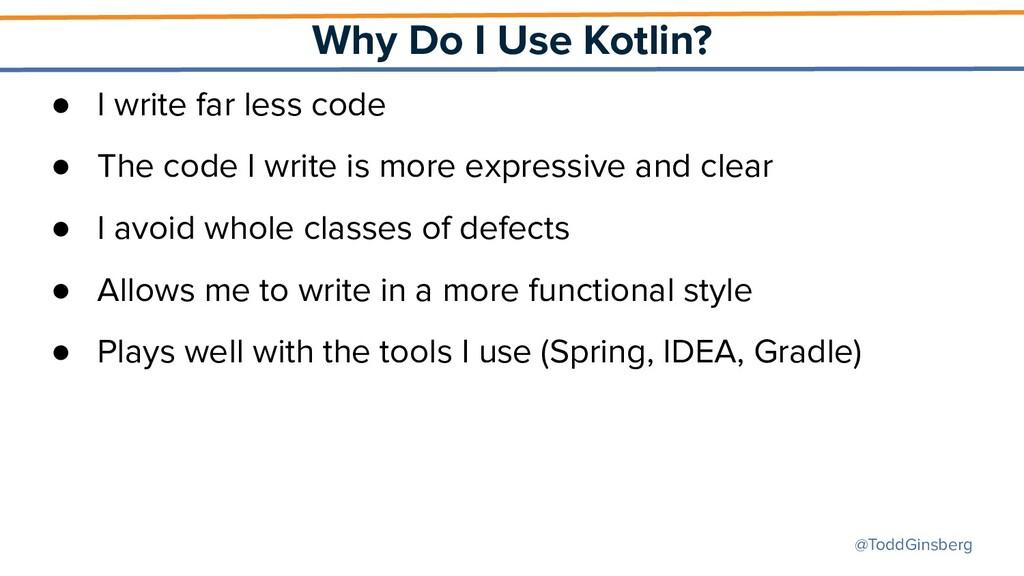 @ToddGinsberg Why Do I Use Kotlin? ● I write fa...