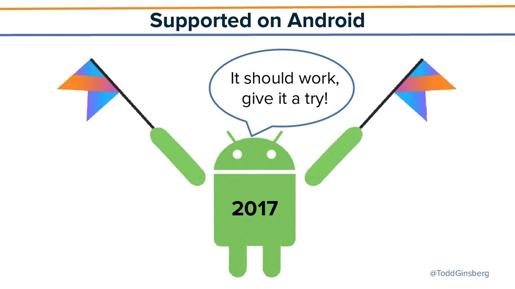 @ToddGinsberg Supported on Android 2017 It shou...