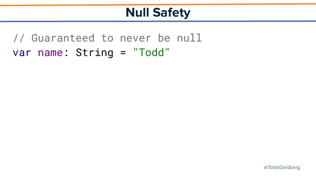 @ToddGinsberg Null Safety // Guaranteed to neve...