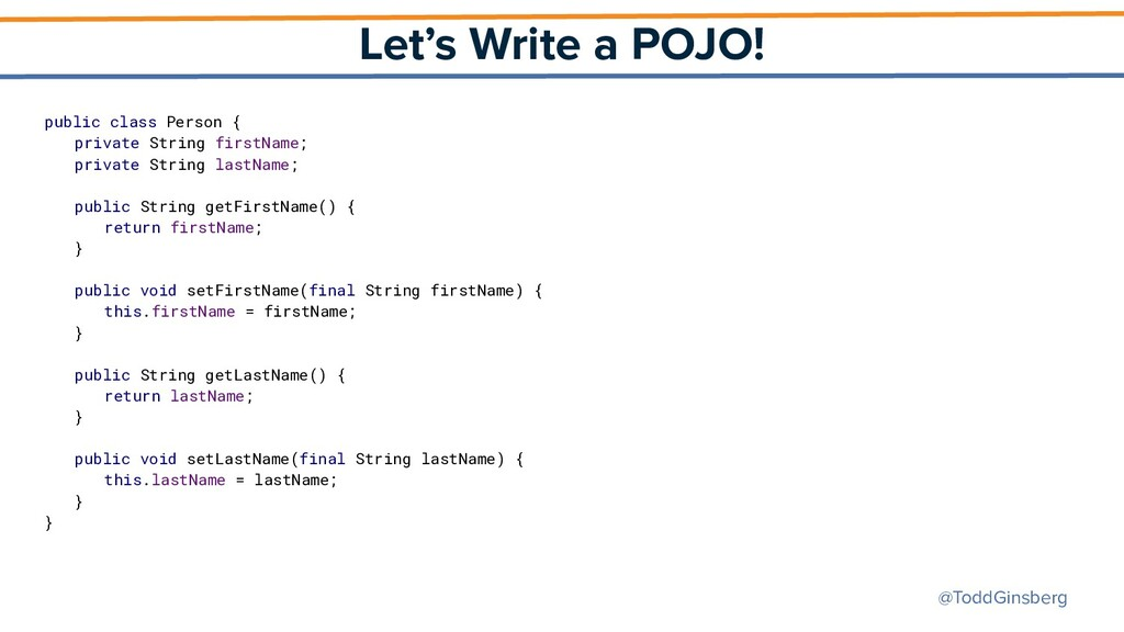 @ToddGinsberg Let's Write a POJO! public class ...