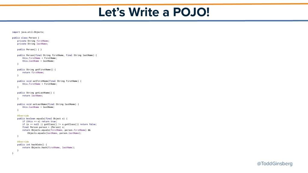 @ToddGinsberg Let's Write a POJO! import java.u...