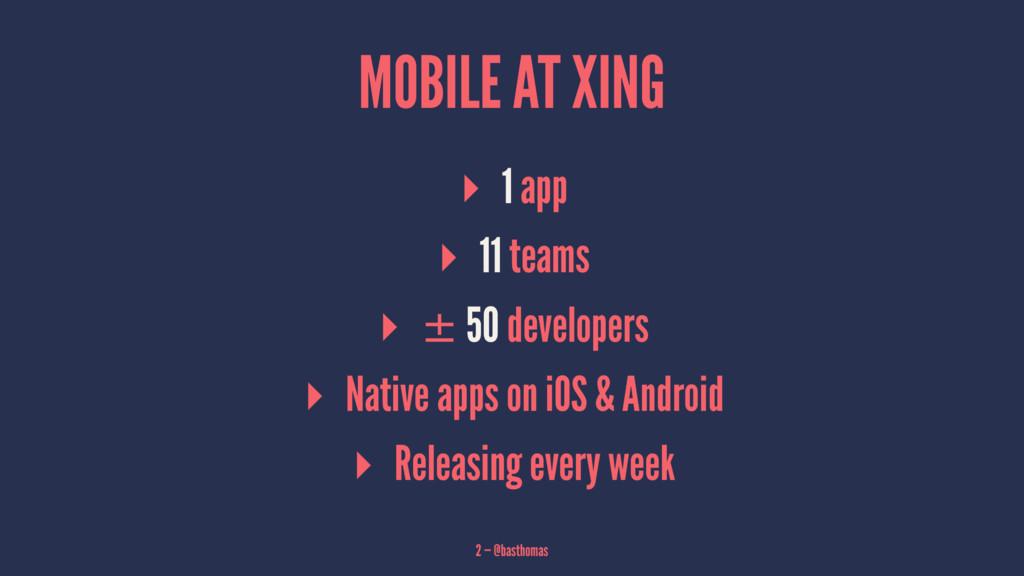MOBILE AT XING ▸ 1 app ▸ 11 teams ▸ ± 50 develo...