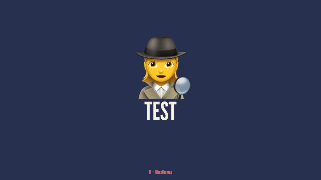 ! TEST 11 — @basthomas
