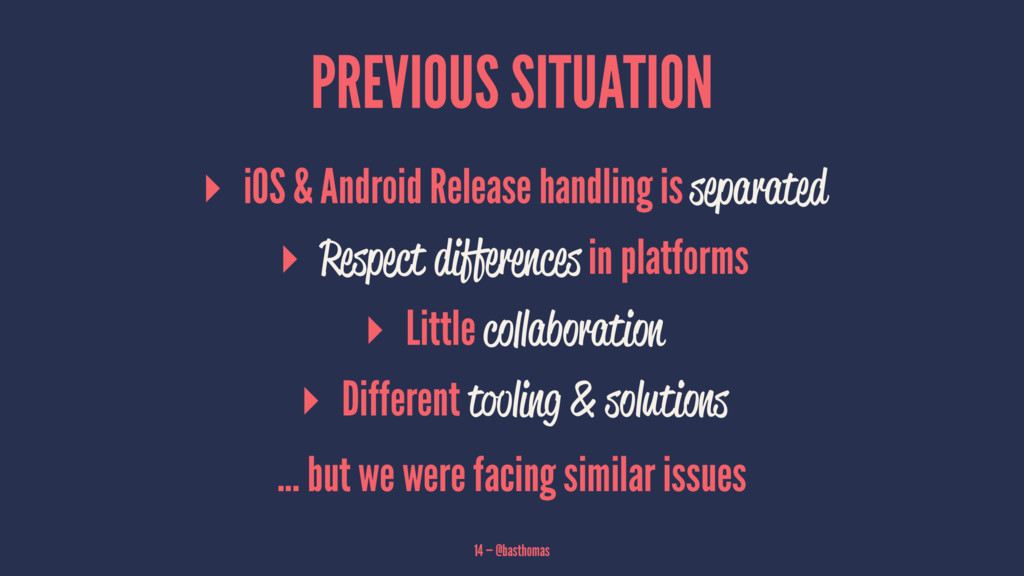 PREVIOUS SITUATION ▸ iOS & Android Release hand...