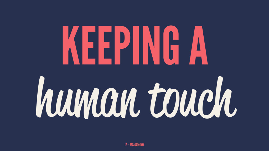 KEEPING A human touch 17 — @basthomas