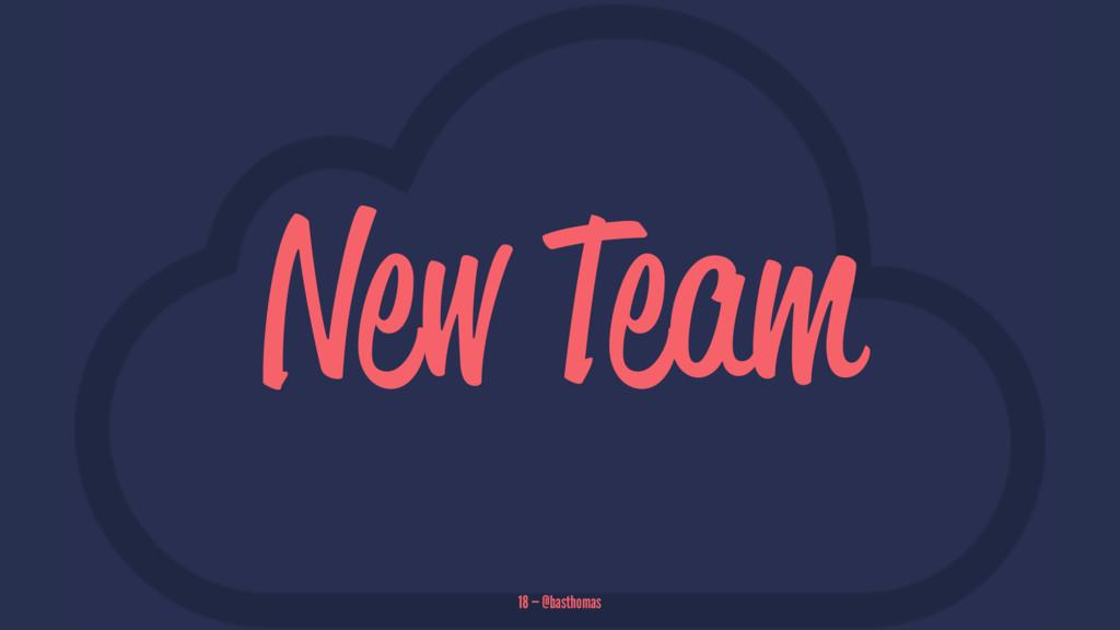 New Team 18 — @basthomas