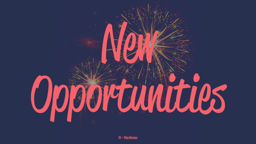 New Opportunities 19 — @basthomas