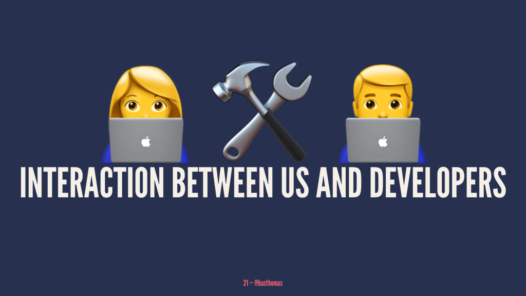 """! """" INTERACTION BETWEEN US AND DEVELOPERS 21 — ..."""