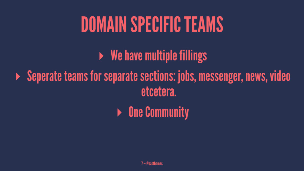 DOMAIN SPECIFIC TEAMS ▸ We have multiple fillin...