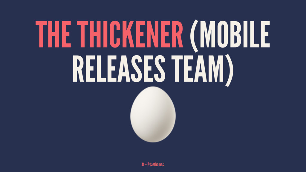 THE THICKENER (MOBILE RELEASES TEAM) ! 8 — @bas...