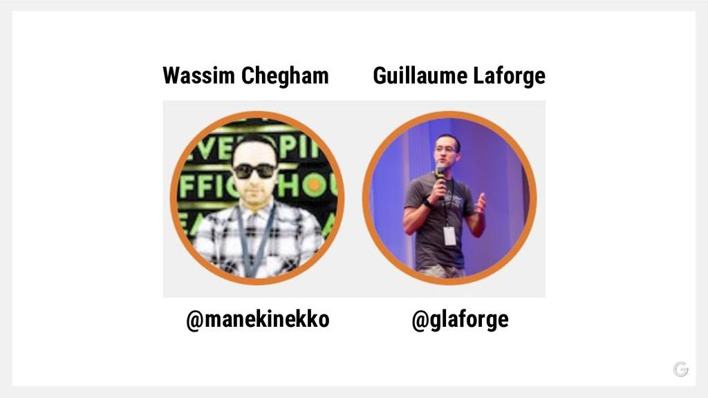 @manekinekko @glaforge Wassim Chegham Guillaume...