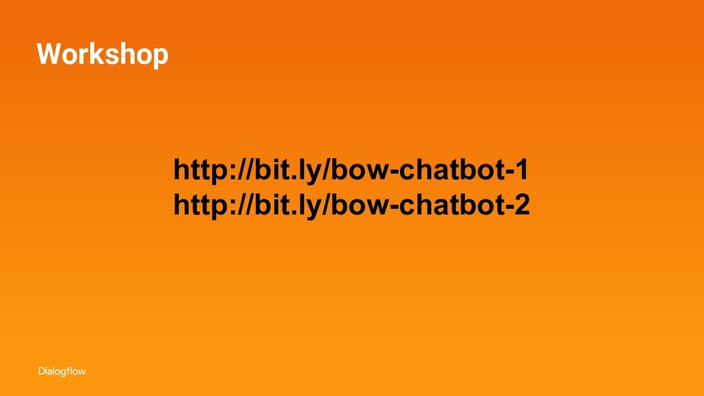 Workshop http://bit.ly/bow-chatbot-1 http://bit...