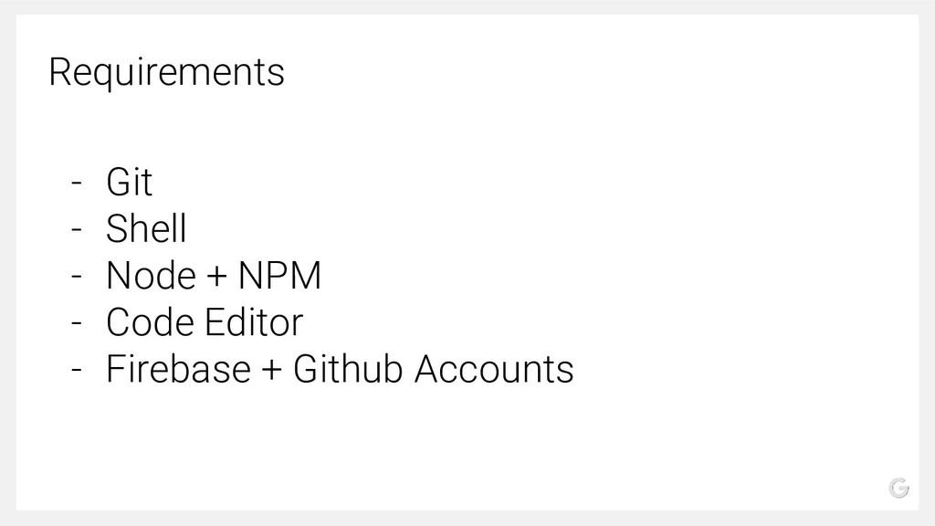 - Git - Shell - Node + NPM - Code Editor - Fire...