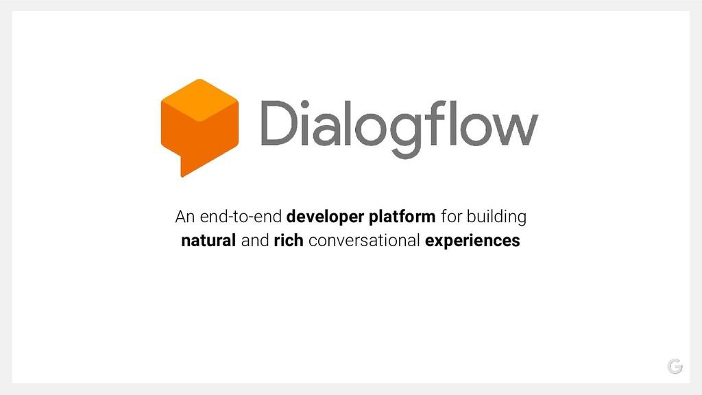 An end-to-end developer platform for building n...