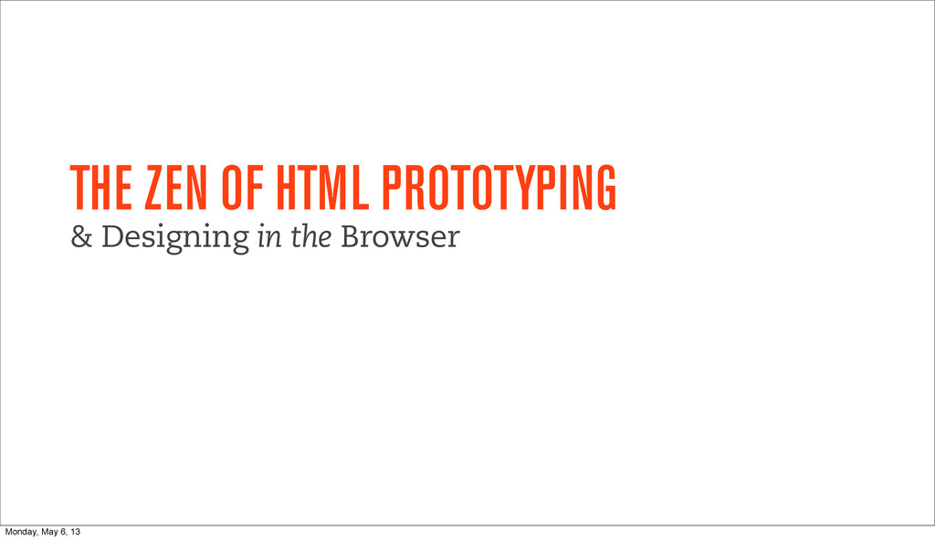 THE ZEN OF HTML PROTOTYPING & Designing in the ...