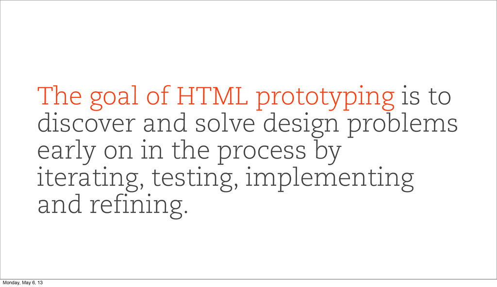 The goal of HTML prototyping is to discover and...